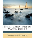 The Life and Times of Martin Luther - W Carlos 1841 Martyn