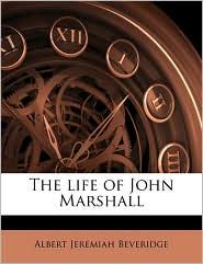 The Life Of John Marshall - Albert Jeremiah Beveridge