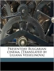 Presentday Bulgarian cinema. [Translated by Liliana Vesselinova] - Maria Racheva