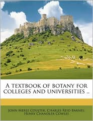 A Textbook of Botany for Colleges and Universities. - John Merle Coulter, Charles Reid Barnes, Henry Chandler Cowles