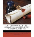 A Compilation of the Messages and Papers of the Presidents, 1789-1922 - United States President