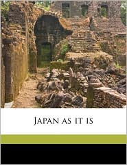 Japan as It Is - Created by Japan Imperial Japanese Commission to T.