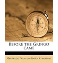 Before the Gringo Came - Gertrude Franklin Horn Atherton