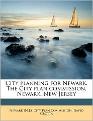 City Planning for Newark. the City Plan Commission, Newark, New Jersey - David Grotta, Created by Newark (N J. ). City Plan Commission