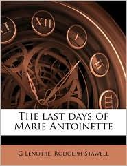 The Last Days of Marie Antoinette - G. Lenotre, Rodolph Stawell
