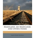 Maryland, My Maryland, and Other Poems - James Ryder Randall