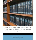 The Pleistocene History of the Lower Wisconsin River .. - Paul MacClintock