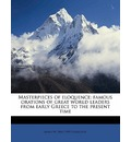 Masterpieces of Eloquence; Famous Orations of Great World Leaders from Early Greece to the Present Time Volume 10 - Mayo W Hazeltine