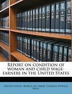 Report on Condition of Woman and Child Wage-Earners in the United States