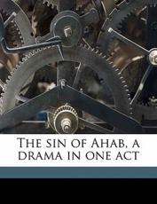 The Sin of Ahab, a Drama in One Act - Anna Jane Wilcox Harnwell