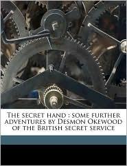 The secret hand: some further adventures by Desmon Okewood of the British secret service - Valentine Williams