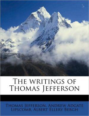 The Writings of Thomas Jefferson - Thomas Jefferson, Andrew Adgate Lipscomb, Albert Ellery Bergh