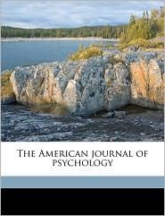The American journal of psychology - Margaret Floy Washburn, Edward Bradford Titchener, Madison Bentley