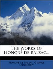 The Works of Honor de Balzac. - Honore de Balzac, George Saintsbury