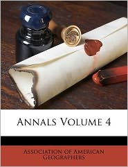 Annals Volume 4 - Created by Association of Association of American Geographers