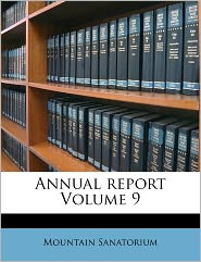 Annual Report Volume 9 - Mountain Sanatorium