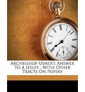 Archbishop Usher's Answer to a Jesuit - James Ussher