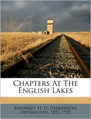 Chapters At The English Lakes - H. D. (Hardwicke Drummond) 18 Rawnsley