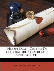 Nuovi Saggi Critici Di Letterature Straniere, E Altri Scritti; - Nencioni Enrico 1837-1896