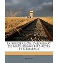 La Sorciere; Ou, L'Assassinat de Mary; Drame En 5 Actes Et 6 Tableaux - Beaupain