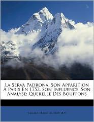 La Serva Padrona, Son Apparition Paris En 1752, Son Influence, Son Analyse; Querelle Des Bouffons - Franz De 1825-1879 Villars