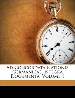Ad Concordata Nationis Germanicae Integra Documenta, Volume 1
