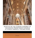 Minutes of the General Assembly of the United Presbyterian Church of North America, Volumes 46-48 - Presbyterian Church of North Amer United Presbyterian Church of North Amer