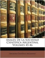 Anales de La Sociedad Cientfica Argentina, Volumes 45-46