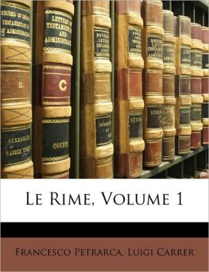 Le Rime, Volume 1 - Francesco Petrarca, Luigi Carrer