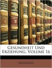 Gesundheit Und Erziehung, Volume 16 - Anonymous