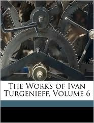 The Works of Ivan Turgenieff, Volume 6 - Ivan Sergeevich Turgenev
