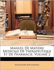 Manuel De Matiere Medicale De Therapeutique Et De Pharmacie, Volume 2 - Apollinaire Bouchardat