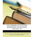 The Works of William Makepeace Thackeray, Volume 10 - William Makepeace Thackeray
