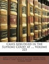 Cases Adjudged in the Supreme Court at ..., Volume 223 - John Chandler Bancroft Davis