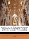Minutes of the General Assembly of the United Presbyterian Church of North America, Volumes 25-28 - Presbyterian Church of North Amer United Presbyterian Church of North Amer