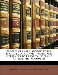 Reports of Cases Decided by the English Courts: With Notes and References to Kindred Cases and Authorities, Volume 28 - Nathaniel Cleveland Moak, John Thomas Cook