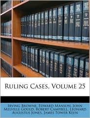 Ruling Cases, Volume 25 - Irving Browne, Edward Manson, John Melville Gould