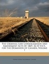 The Criminal Law Consolidation and Amendment Acts of 1869, 32-33 Vict., for the Dominion of Canada, Volume 1 - Canada