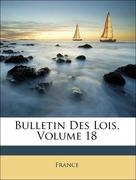 France,: Bulletin Des Lois, Volume 18