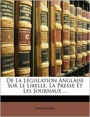 de La Lgislation Anglaise Sur Le Libelle, La Presse Et Les Journaux ...