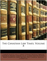 The Canadian Law Times, Volume 8 - Charles Elliott, A H. F. Lefroy, Edward Douglas Armour