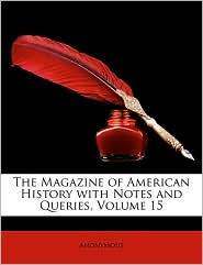 The Magazine of American History with Notes and Queries, Volume 15 - Anonymous
