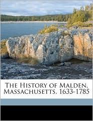 The History of Malden, Massachusetts, 1633-1785 - Deloraine Pendre Corey