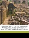 Mexican and Central American Antiquities, Calendar Systems, and History - Charles P Bowditch