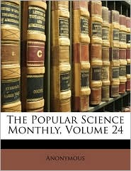 The Popular Science Monthly, Volume 24 - Anonymous