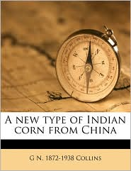 A new type of Indian corn from China - G N. 1872-1938 Collins
