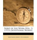 Spirit of the Work (Vol. 1) (1915) [Additional Works] Volume 1 - Anonymous [John E Richardson