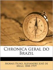 Chronica geral do Brazil Volume 02 - Alexandre Jos de Melo Morais