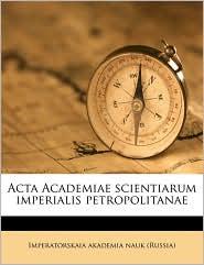 Acta Academiae scientiarum imperialis petropolitanae Volume pars 1, 1778 - Created by Imperatorskaia akademia nauk (Russia)