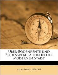 Uber Bodenrente Und Bodenspekulation in Der Modernen Stadt - Adolf Weber